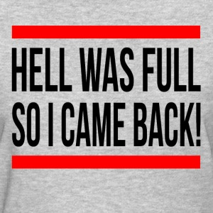 HELL WAS FULL SO I CAME BACK T-Shirts - Women's T-Shirt
