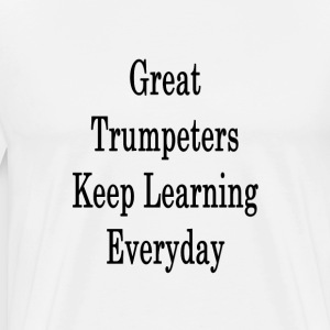 great_trumpeters_keep_learning_everyday_ T-Shirts - Men's Premium T-Shirt