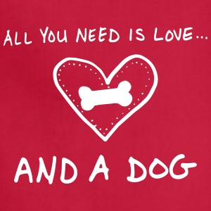 All You Need Is Love And A Dog Aprons - Adjustable Apron