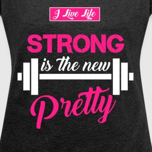STRONG is the new Pretty gym and fitness style T-Shirts - Women's Roll Cuff T-Shirt
