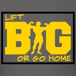 Lift Big or Go Home workout shirt - Men's T-Shirt
