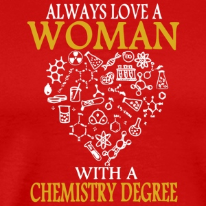Always Love A Woman With A Chemistry Degree Shirt - Men's Premium T-Shirt