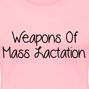 WEAPONS OF MASS LACTATION T-Shirts - Women's Premium T-Shirt