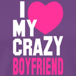 I Love My Crazy Boyfriend T Shirt - Men's Premium T-Shirt