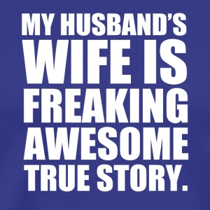 My Husband's Wife Is Awesome True Story T Shirt - Men's Premium T-Shirt