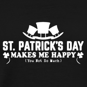 St Patrick's Day Makes Me Happy Shirt - Men's Premium T-Shirt