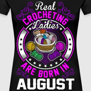 Real Crocheting Ladies Are Born In August T-Shirts - Women's Premium T-Shirt