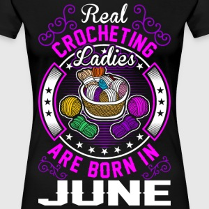 Real Crocheting Ladies Are Born In June T-Shirts - Women's Premium T-Shirt