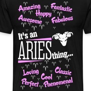 Its An Aries Thing T-Shirts - Men's Premium T-Shirt