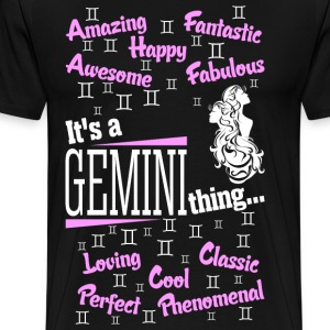 Its A Gemini Thing T-Shirts - Men's Premium T-Shirt