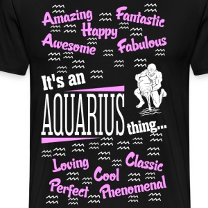 Its An Aquarius Thing T-Shirts - Men's Premium T-Shirt