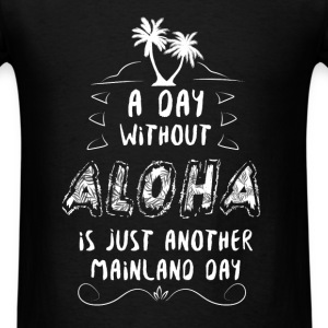 Ethnic - A day without aloha is just another mainl - Men's T-Shirt