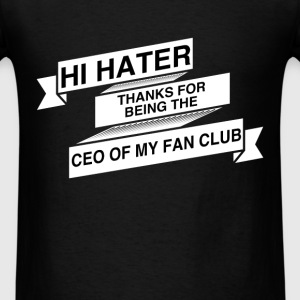 Fan Club - Hi hater thanks for being the Ceo of my - Men's T-Shirt