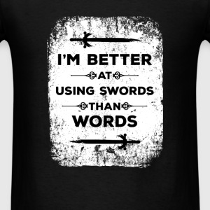 Fantasy - I'm better at using swords than words - Men's T-Shirt