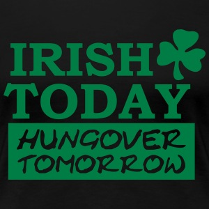 Irish Today hungover tomorrow T-Shirts - Women's Premium T-Shirt