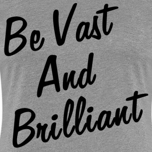 VAST AND BRILLIANT T-Shirts - Women's Premium T-Shirt
