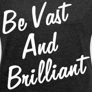 VAST AND BRILLIANT T-Shirts - Women´s Roll Cuff T-Shirt