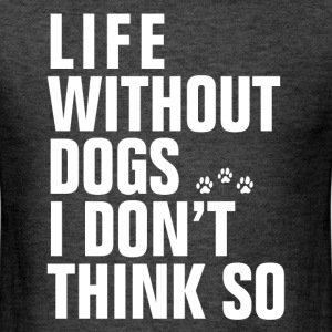 LIFE WITHOUT DOGS T-Shirts - Men's T-Shirt