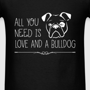 Bulldog - All you need is love and a bulldog - Men's T-Shirt