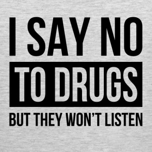 I SAY NO TO DRUGS BUT THEY WON'T LISTEN Sportswear - Men's Premium Tank