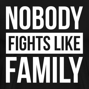 NOBODY FIGHTS LIKE FAMILY T-Shirts - Men's Premium T-Shirt