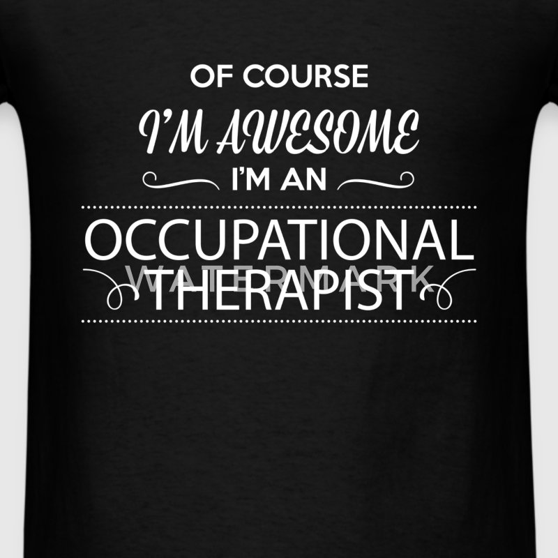 Occupational Therapist - Of course I'm awesome I'm - Men's T-Shirt