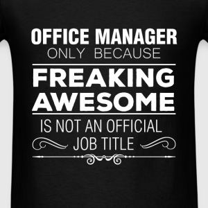Office Manager - Office Manager Only Because Freak - Men's T-Shirt