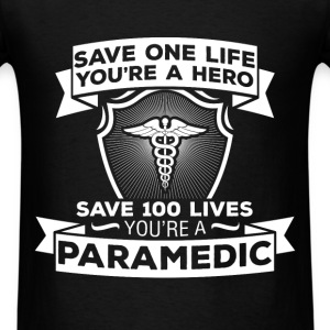 Paramedic - Save One Life You're a Hero. Save 100  - Men's T-Shirt