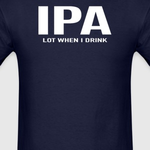 IPA Lot When I Drink - Men's T-Shirt