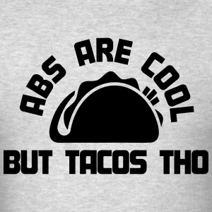 Abs Are Cool, But Tacos Tho T-Shirts - Men's T-Shirt