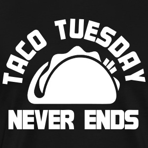 Taco Tuesday Never Ends T-Shirts - Men's Premium T-Shirt