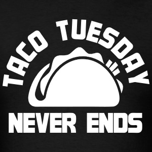 Taco Tuesday Never Ends T-Shirts - Men's T-Shirt