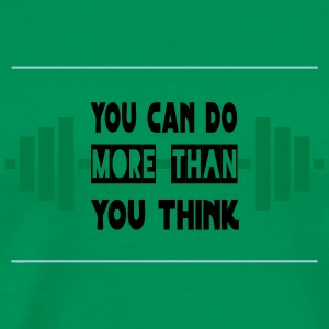 YOU CAN DO MORE THAN YOU THINK! - Men's Premium T-Shirt