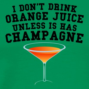 I Don't Drink Orange Juice Unless It Has Champagne - Men's Premium T-Shirt