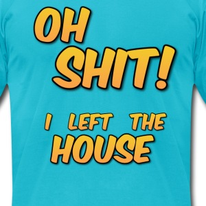 Oh S*** I Left The House (men's) - Men's T-Shirt by American Apparel