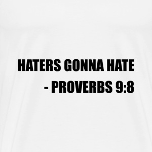 Haters Gonna Hate Proverbs - Men's Premium T-Shirt