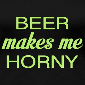 Beer makes me Horny T-Shirts - Women's Premium T-Shirt