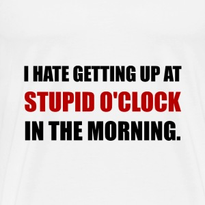 Stupid O'Clock Morning - Men's Premium T-Shirt
