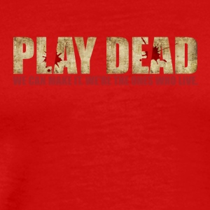 Play Dead. We're The Ones Who Live. - Men's Premium T-Shirt
