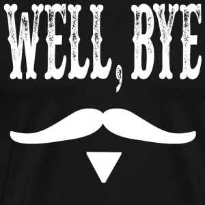Well, Bye - Tombstone Quote T-Shirts - Men's Premium T-Shirt