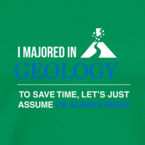 I Majored in Geology T Shirt - Men's Premium T-Shirt