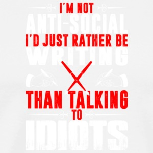 I Rather Be Writing Than Talking To Idiots T Shirt - Men's Premium T-Shirt