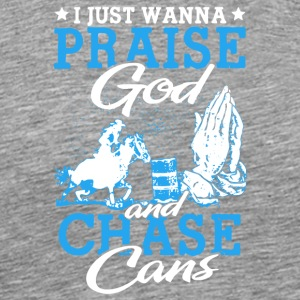 Praise God And Chase Cans T Shirt - Men's Premium T-Shirt