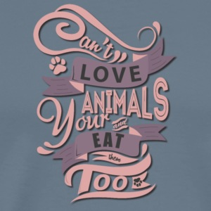 Can't Love Animals And Eat Them Too T Shirt - Men's Premium T-Shirt