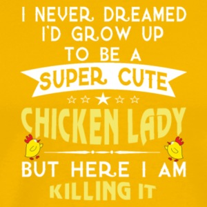 Grow Up To Be A Super Cute Chicken Lady T Shirt - Men's Premium T-Shirt