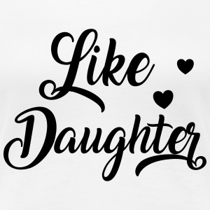 Like daughter T-Shirts - Women's Premium T-Shirt