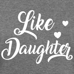 Like daughter Long Sleeve Shirts - Women's Wideneck Sweatshirt