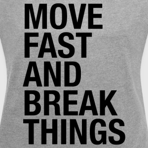 MOVE FAST AND BREAK THING T-Shirts - Women's Roll Cuff T-Shirt
