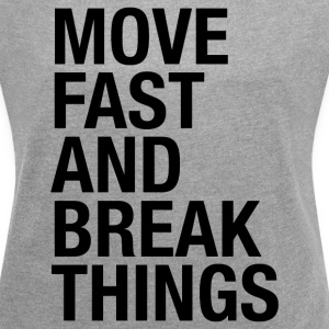 MOVE FAST AND BREAK THING T-Shirts - Women´s Rolled Sleeve Boxy T-Shirt