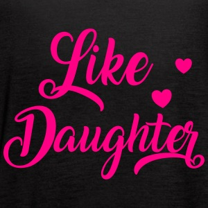 Like daughter Tanks - Women's Flowy Tank Top by Bella